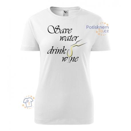 Dámské tričko - Save wine drink water, bílé víno