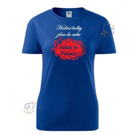 """Dámské triko - Hodný holky jdou do nebe, zlobivé do """"vaše město"""""""